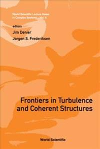 Frontiers in Trubulence and Coherent Structures