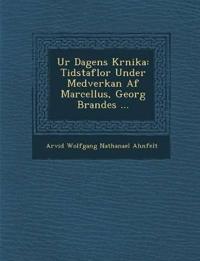 Ur Dagens Kr Nika: Tidstaflor Under Medverkan AF Marcellus, Georg Brandes ... - Arvid Wolfgang Nathanael Ahnfelt pdf epub