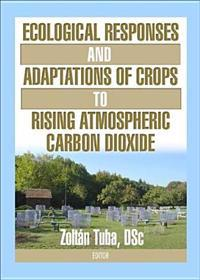 Ecological Responses And Adaptations Of Crops To Rising Atomospheric Carbon Dioxide