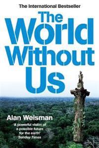 World Without Us - Alan Weisman - pocket (9780753513576)     Bokhandel