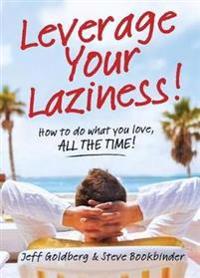 Leverage Your Laziness!