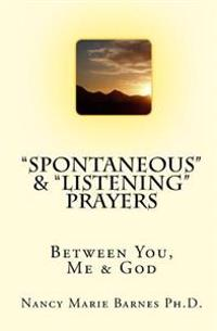 Spontaneous & Listening Prayers: Between You, Me & God