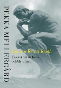 Jag tror för att förstå - En essä om att finna och bli funnen - Pekka Mellergård | Laserbodysculptingpittsburgh.com