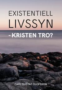 Existentiell livssyn - kristen tro? - Carl Gustaf Olofsson pdf epub