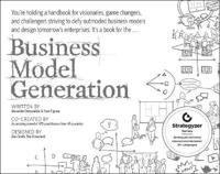 Business Model Generation: A Handbook for Visionaries, Game Changers, and C