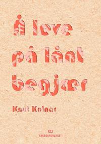 Å leve på lånt begjær - Knut Kolnar | Ridgeroadrun.org
