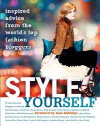 Style Yourself: Inspired Advice from the World's Top Fashion Bloggers