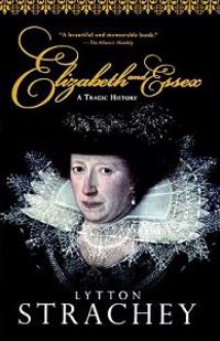 Elizabeth and Essex: A Tragic History