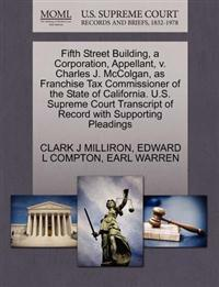Fifth Street Building, a Corporation, Appellant, V. Charles J. McColgan, as Franchise Tax Commissioner of the State of California. U.S. Supreme Court Transcript of Record with Supporting Pleadings