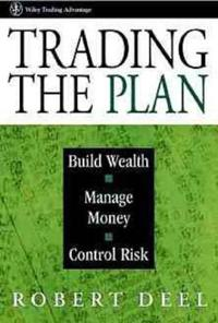 Trading the Plan: Build Wealth, Manage Money, and Control Risk