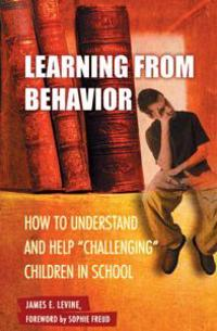 Learning from Behavior: How to Understand and Help Challenging Children in School