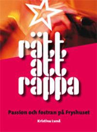 Rätt att rappa : passion och fostran på Fryshuset