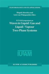 Iutam Symposium on Waves in Liquid/Gas and Liquid/Vapour Two-phase Systems