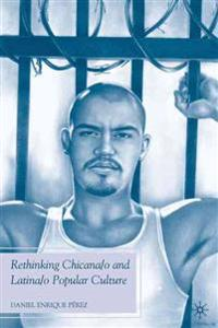 Rethinking Chicana/O and Latina/O Popular Culture