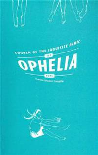 Church of the Exquisite Panic: The Ophelia Poems