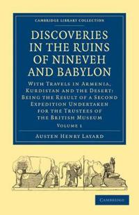 Discoveries in the Ruins of Nineveh and Babylon 2 Volume Paperback Set Discoveries in the Ruins of Nineveh and Babylon