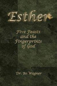 Esther: Five Feasts and the Finger Prints of God