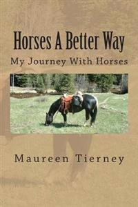 Horses a Better Way: My Journey with Horses