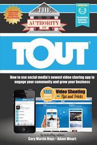 The Authority on Tout: How to Use Social Media's Newest Video Sharing App to Engage Your Community and Grow Your Business