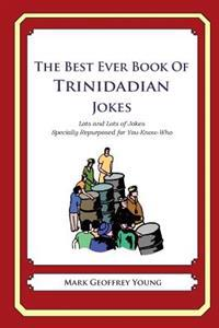 The Best Ever Book of Trinidadian Jokes: Lots and Lots of Jokes Specially Repurposed for You-Know-Who