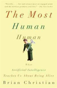 The Most Human Human: What Artificial Intelligence Teaches Us about Being Alive