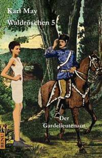 Waldroschen 5 Der Gardelieutenant: Abenteuerroman