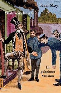 Waldroschen 8 in Geheimer Mission: Abenteuerroman (Munchmeyer-Originalfassung)