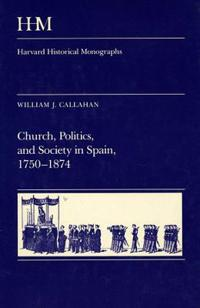 Church, Politics, and Society in Spain, 1750-1874