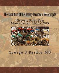 The Evolution of the Harley-Davidson Motorocycle: Historic First Year Motorcycles: 1911-1965