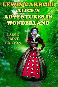 Alice's Adventures in Wonderland - Large Print Edition