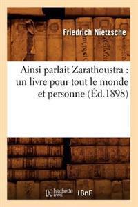 Ainsi Parlait Zarathoustra: Un Livre Pour Tout Le Monde Et Personne (Ed.1898)