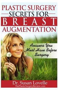 Plastic Surgery Secrets for Breast Augmentation: Answers You Must Have Before Surgery
