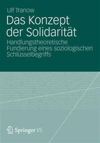 Das Konzept Der Solidarität: Handlungstheoretische Fundierung Eines Soziologischen Schlüsselbegriffs
