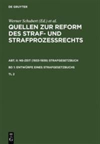 Quellen Zur Reform Des Straf- Und Strafproze rechts. Abt. II: Ns-Zeit (1933-1939) Strafgesetzbuch. Band 1: Entw rfe Eines Strafgesetzbuchs. Teil 2