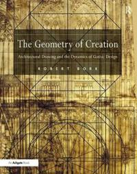 The Geometry of Creation: Architectural Drawing and the Dynamics of Gothic Design