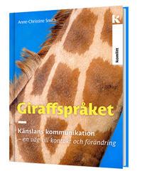 Giraffspråket : känslans kommunikation - en väg till kontakt och förändring