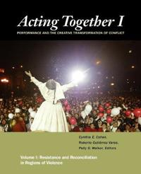 Acting Together I: Performance and the Creative Transformation of Conflict