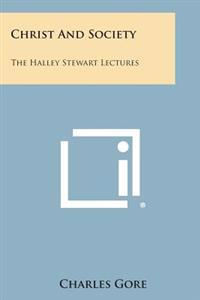 Christ and Society: The Halley Stewart Lectures