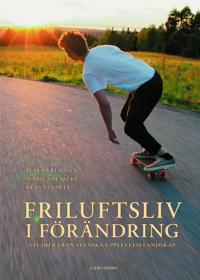 Friluftsliv i förändring : studier från svenska upplevelselandskap