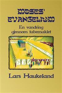 Moses' evangelium: En vandring gjennom tabernaklet