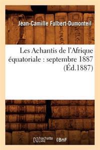 Les Achantis de L'Afrique Equatoriale: Septembre 1887 (Ed.1887)