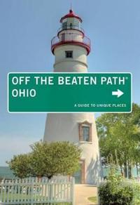 Ohio Off the Beaten Path(r): A Guide to Unique Places