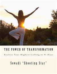 The Power of Transformation: Realize Your Highest Calling in 91 Days