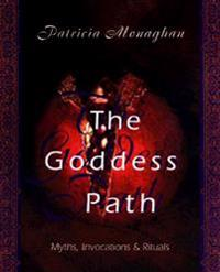 The Goddess Path: Myths, Invocations, and Rituals