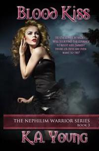 Blood Kiss: The Nephilim Warrior Series Book 3