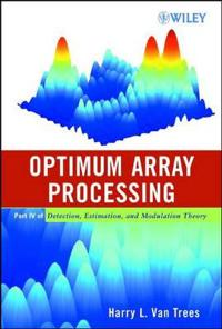 Optimum Array Processing: Part IV of Detection, Estimation, and Modulation Theory