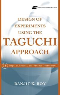 Design of Experiments Using the Taguchi Approach: 16 Steps to Product and Process Improvement