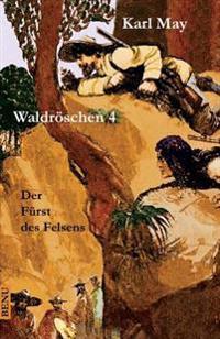 Waldroschen 4 Der Furst Des Felsens: Abenteuerroman