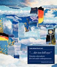 """""""... där isen höll nyss."""" : Östtyska erfarenheter före och under enhetsprocessen"""