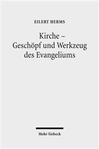 Kirche - Geschopf Und Werkzeug Des Evangeliums